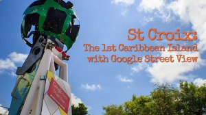 St Croix the First Caribbean Island with Google Street View
