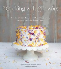 Cooking with Flowers by Miche Bacher
