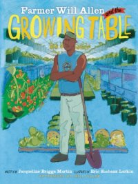 Farmer Will Allen and the Growing Table by Jacqueline Briggs Martin and Eric Shabazz Larkin