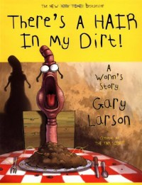 Theres a Hair in my Dirt! A Worm's Story by Gary Larson