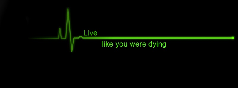 Tomorrow Quotes Wallpaper Hd Live Like You Were Dying My2ndheartbeat