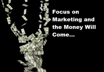 Focus on Marketing and the Money Will Come