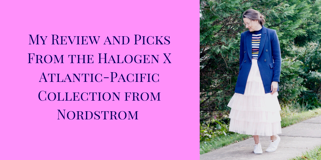 My Review and Picks from the Halogen X Atlantic-Pacific Collection from Nordstrom