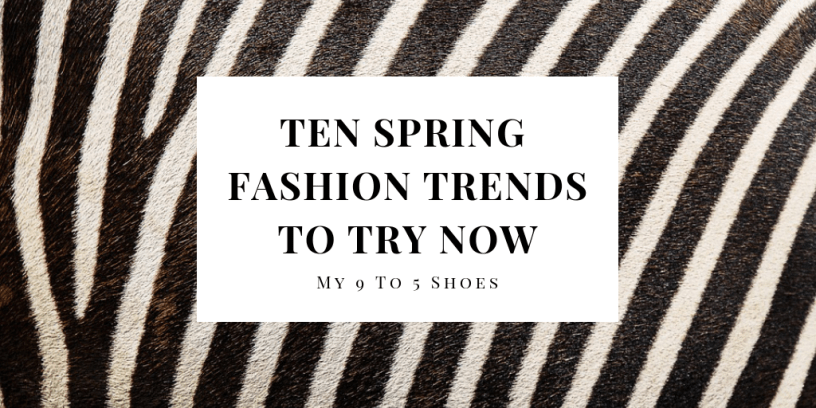 2019 10 Spring Trends To Try Now