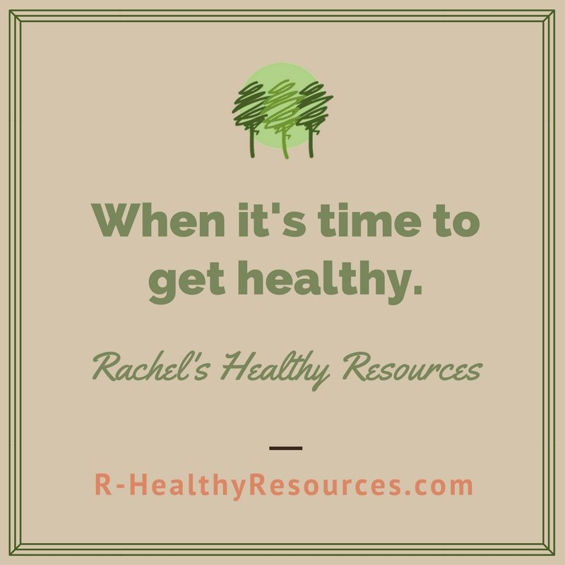 When it's time to get healthy - Rachel's Healthy Resources