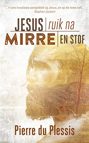 Jesus ruik na mirre en stof (Afrikaans Edition) 7252