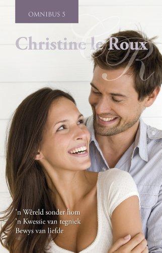 Christine le Roux Omnibus 5: 'n Wêreld sonder hom,'n Kwessie van tegniek, Bewys van liefde (Afrikaans Edition) 7351