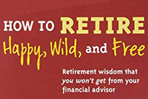 Cover, How to Retire Happy, Wild and Free