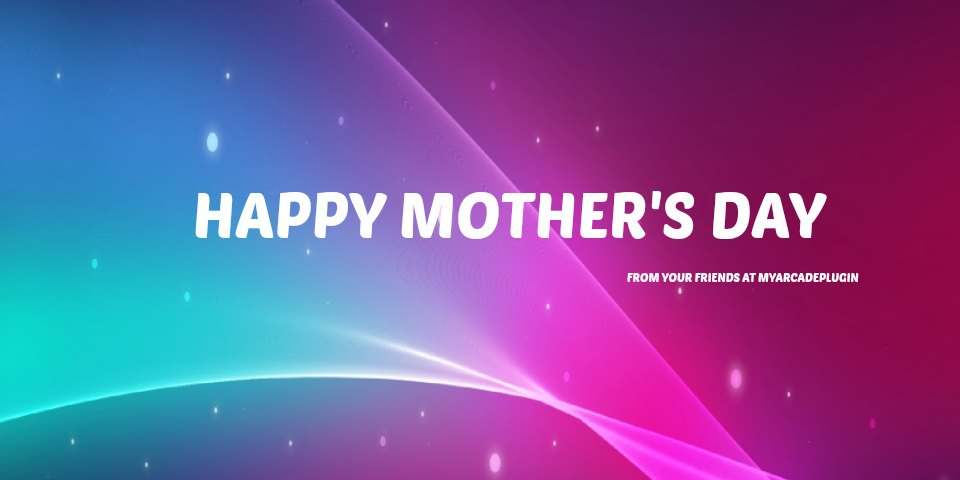 Happy Mother's Day From The MyArcadePlugin Team