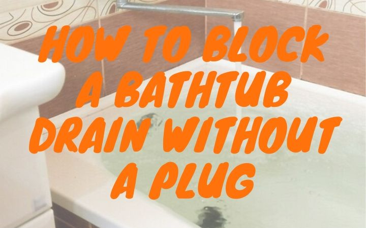 How to Block A Bathtub Drain Without A Plug