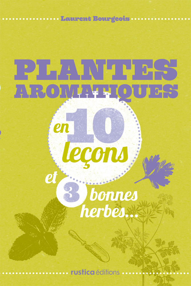 « Plantes aromatiques en 10 Leçons » – Laurent Bourgeois – Éditions Rustica