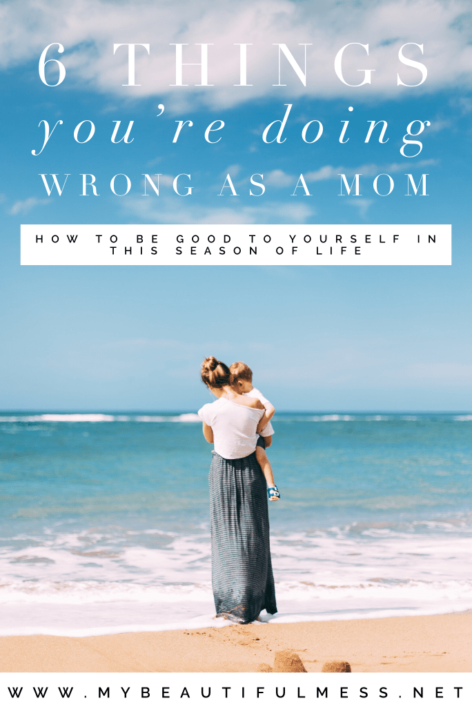 6 things you're doing wrong as a mom