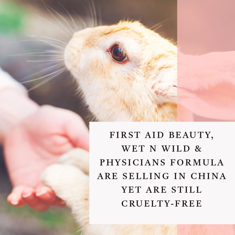 First Aid Beauty, Wet n Wild and Physicians Formula are still cruelty free