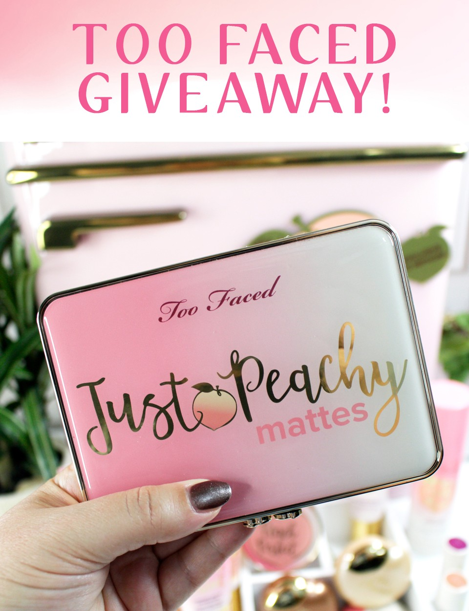 Too Faced Just Peachy Giveaway