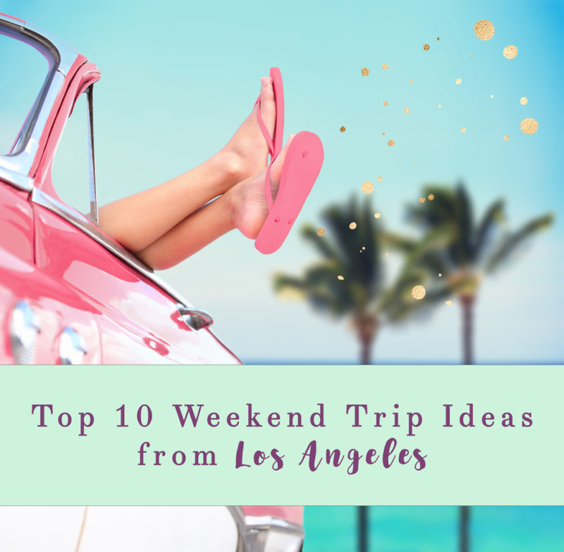 Top 10 Weekend Trip Ideas from Los Angeles featured by popularLos Angeles travel blogger, My Beauty Bunny