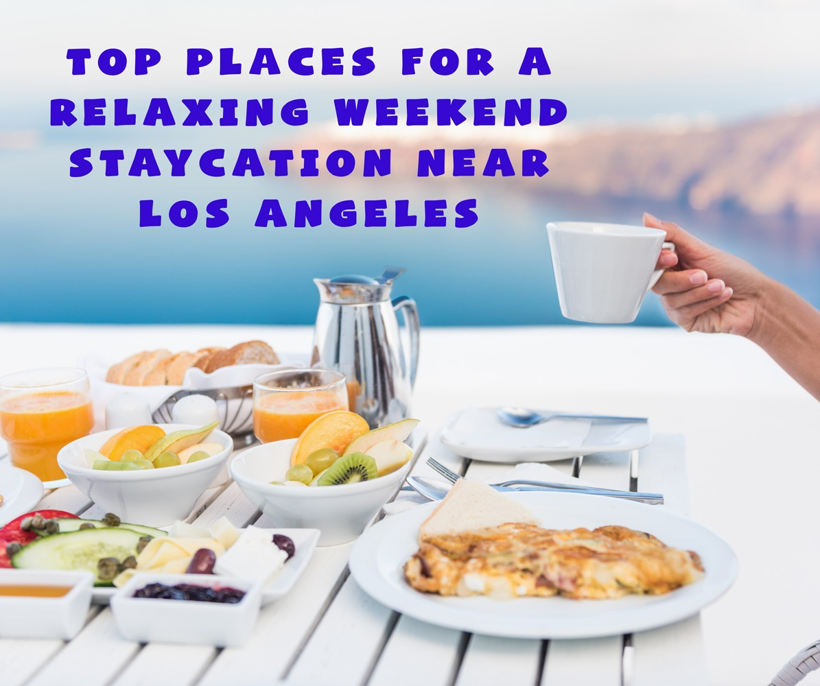 Top Places for a Weekend Staycation Near Los Angeles