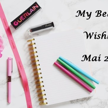 My Beauty Wishlist – Mai 2017