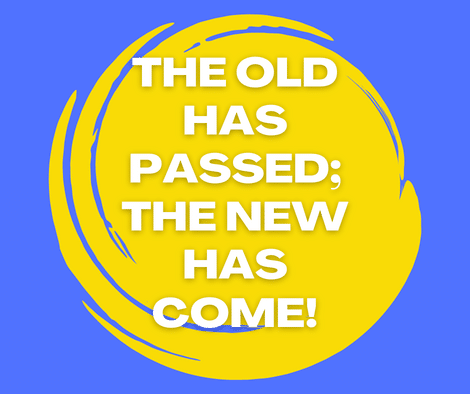 A new life in Christ (the old has passed)