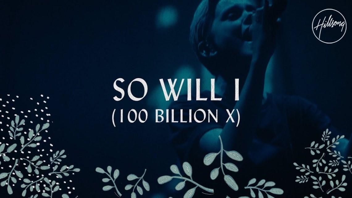 Download Hillsong Worship: So Will I (100 Billion X) – Mp3, Lyrics, & Video