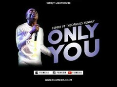 Download Only You by Theophilus Sunday Ft. 1Spirit