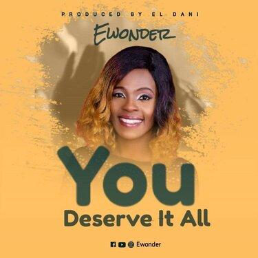 You deserve it by Ewonder mp3 lyrics