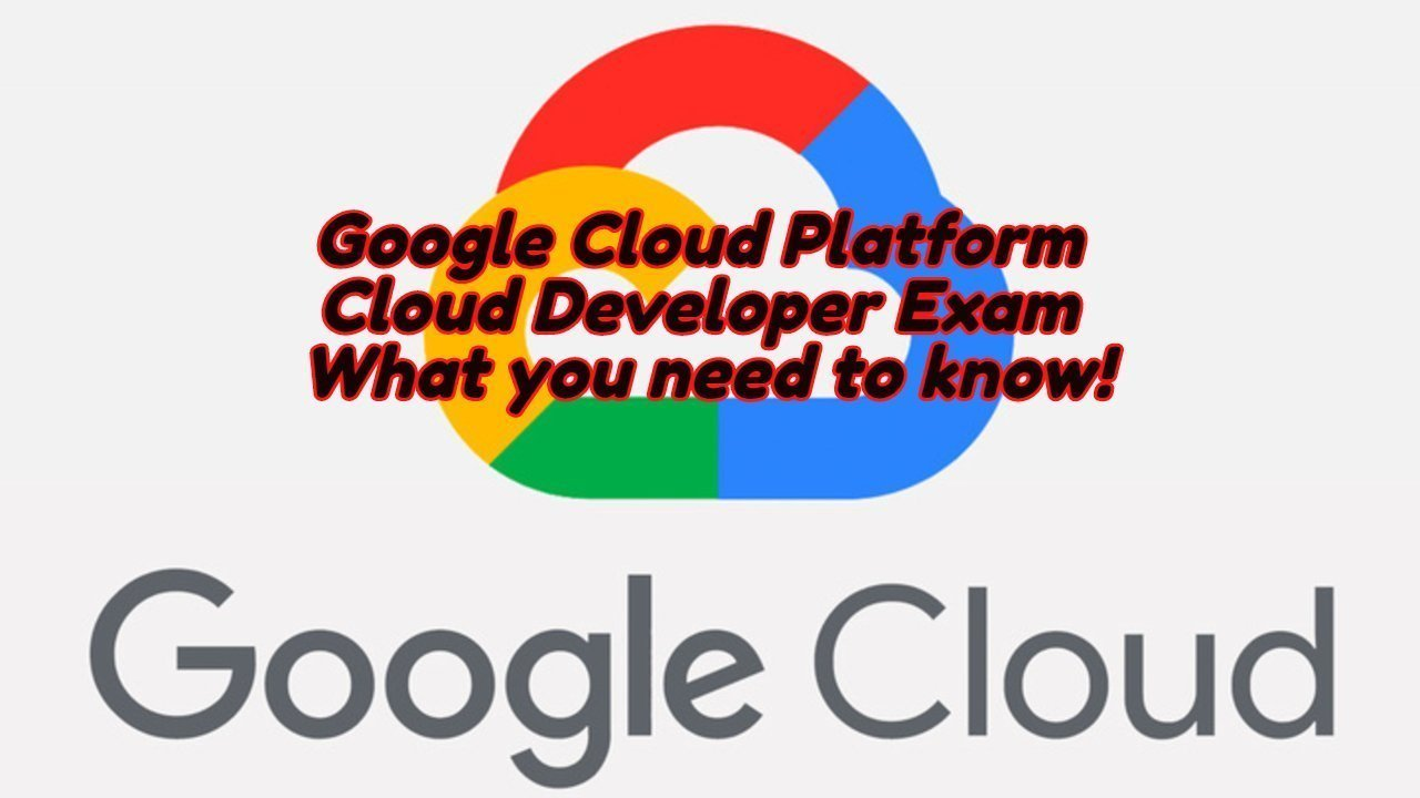 Google Cloud Platform Cloud Developer Exam Review  What you