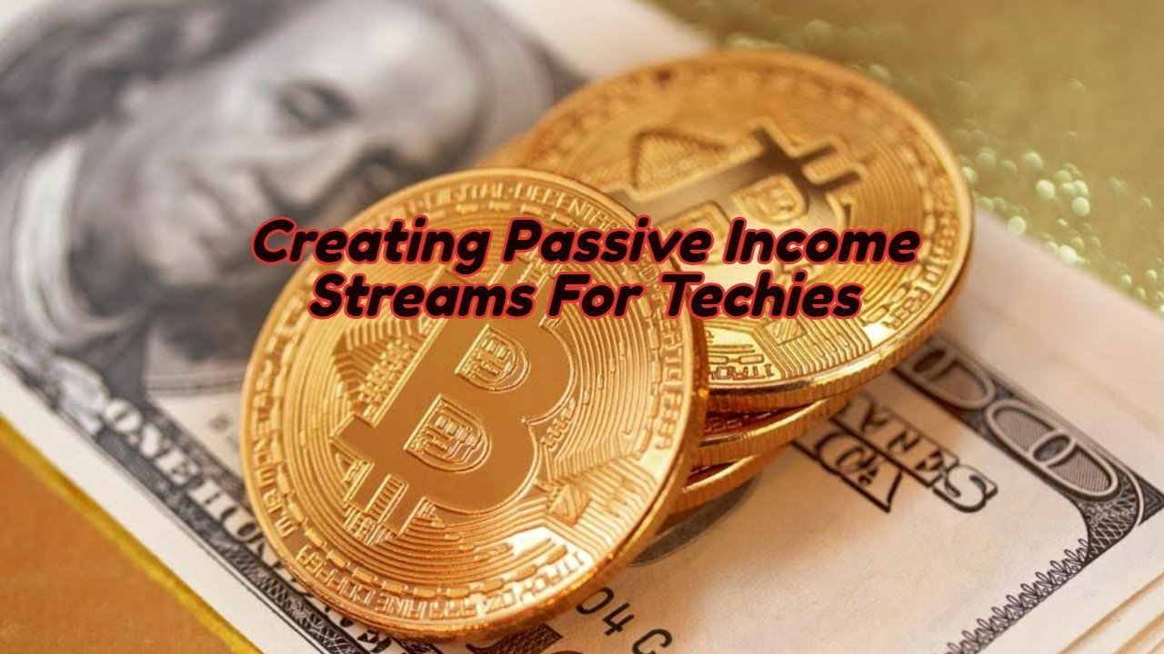 Creating Passive Income Streams For Techies