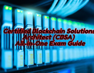 Certified Blockchain Solutions Architect (CBSA) Exam - All in One Guide