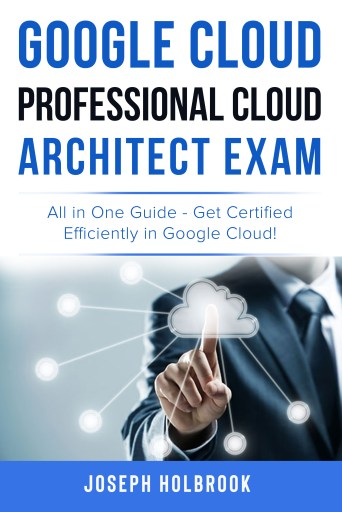 Google Cloud Architect Exam Guide with Practice Questions and Answers