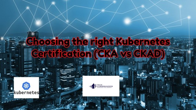 Choosing the right Kubernetes Certification (CKA vs CKAD)