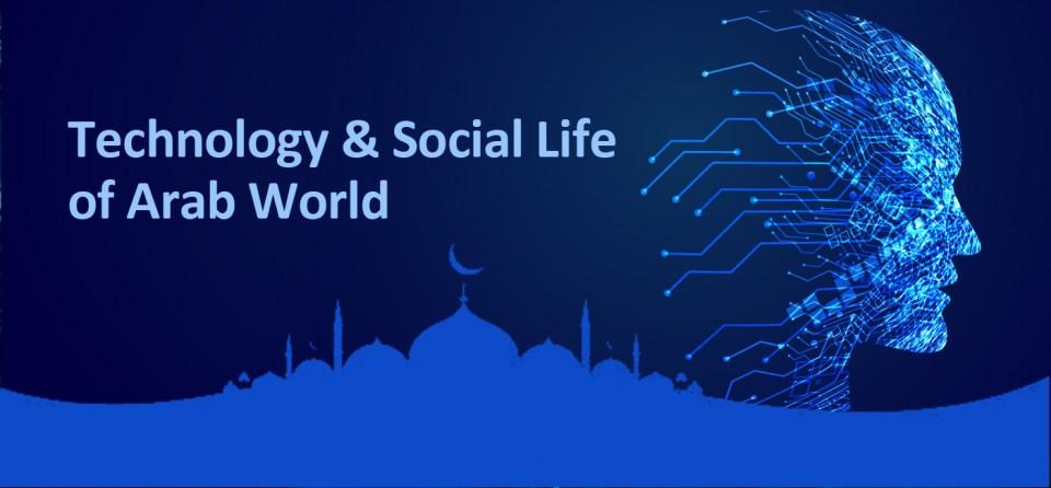 Technology & Social Life of Arab World