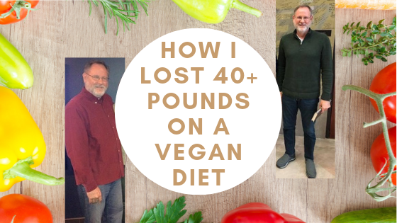 How I Lost 40+ Pounds on a Vegan Diet – Twice