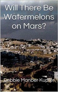 Will There Be Watermelons on Mars? by Debbie Manber Kupfer