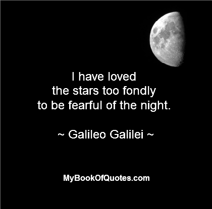 I have loved the stars too fondly to be fearful of the night - Quote