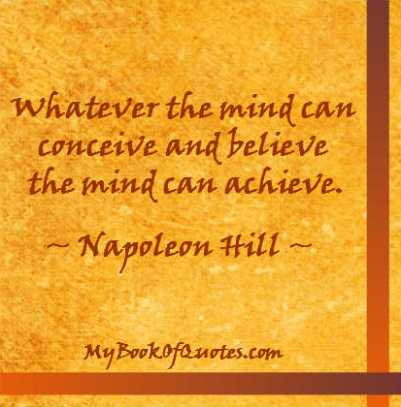 Who said: Whatever the mind can conceive and believe, the mind can achieve.