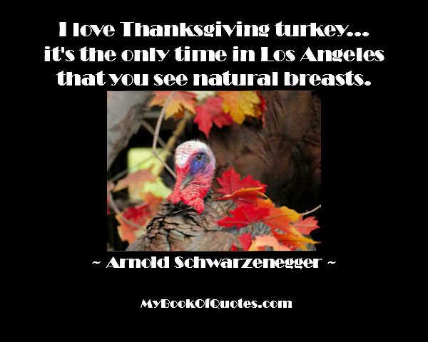 I love Thanksgiving turkey - Arnold Schwarzenegger