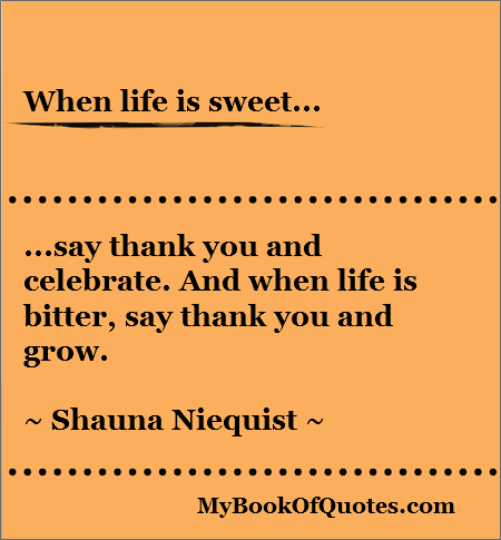 When life is sweet - Quotes