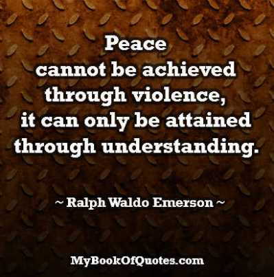 Peace cannot be achieved through violence it can only be attained through understanding