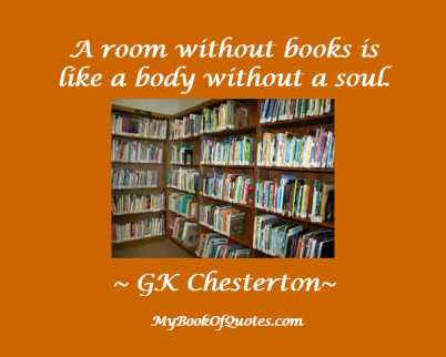 A room without books is like a body without a soul.