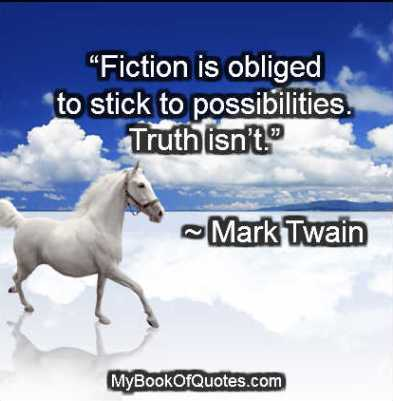 Fiction is obliged to stick to possibilities Truth isn't Mark Twain
