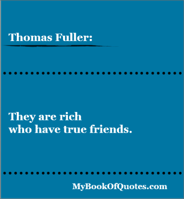 They are rich who have true friends.