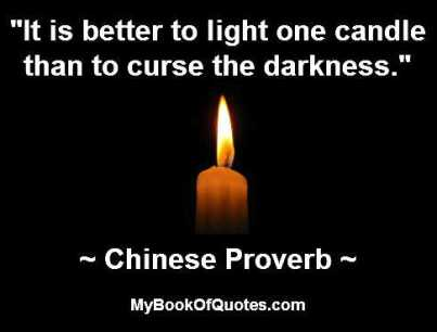 It is better to light one candle than to curse the darkness adage