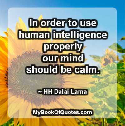 In order to use human intelligence properly our mind should be calm