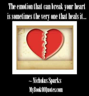 The emotion that can break your heart is sometimes the very one that heals it meaning