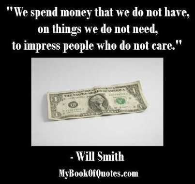 Will Smith We spend money that we do not have