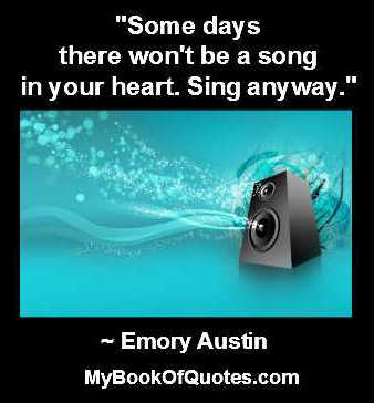 Some days there won't be a song in your heart Sing anyway