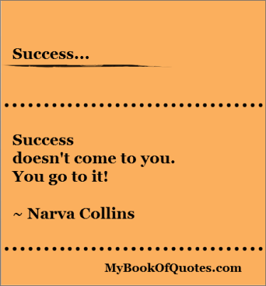 Success doesn't come to you. You go to it