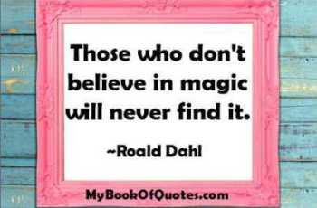 Those who don't believe in magic will never find it