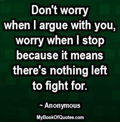 Don't worry when I argue with you
