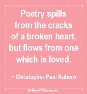 Poetry spills from the cracks of a broken heart, but flows from one which is loved.